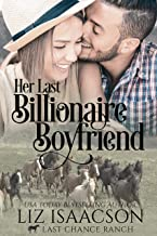 Her Last Billionaire Boyfriend: Christian Cowboy Romance (Last Chance Ranch Romance Book 2)