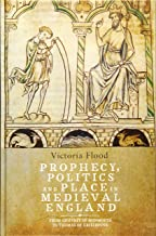 Prophecy, Politics and Place in Medieval England: From Geoffrey of Monmouth to Thomas of Erceldoune