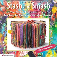 """Stash and Smash: Art Journal Ideas (Design Originals) Over 120 Tips, Suggestions, Samples, & Instructions for Designing Your Own """"Smash It In"""" Art Journals with Papers, Mementos, & Embellishments"""