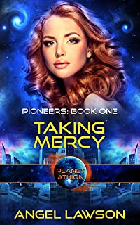 Taking Mercy : Planet Athion Series: Pioneers Book 1
