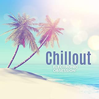 Chillout Electronic Obsession: Just Relax, Tropical Atmosphere, Perfect Songs for Relax, Favourite Place, Deep Vibes, Unforgettable Memories