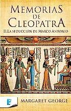 La seducción de Marco Antonio (Memorias de Cleopatra 2): MEMORIAS DE CLEOPATRA II