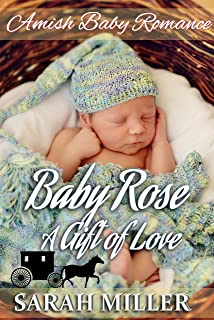 Amish Baby Romance: Baby Rose – A Gift of Love (A Rose Through Many Seasons Book 1)