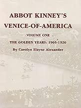 Abbot Kinney's Venice-of-America, Volume One, The Golden Years: 1905-1920