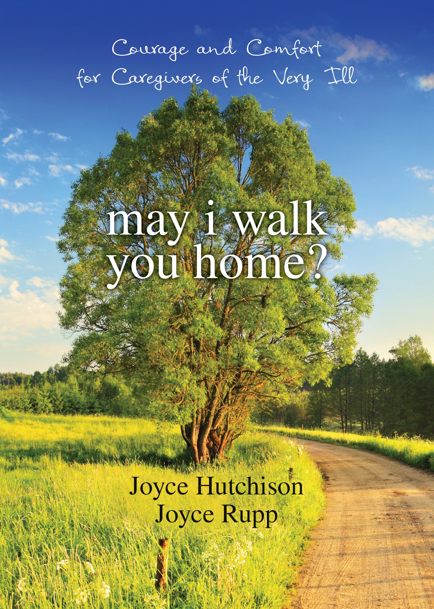 Download Ebook May I Walk You Home?: Courage And Comfort For Caregivers Of The Very Ill (10th Anniversary Edition)