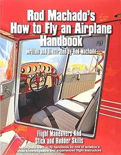 Rod Machado's How to Fly an Airplane Handbook - Flight Maneuvers and Stick and Rudder Skills