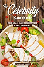 The Celebrity Cookbook: Movie Meals, Silver Screen Suppers & Tinseltown Treats - 40 Favorite Foods & Recipes of the Rich & Famous