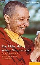 Das Licht, das keinen Schatten wirft: Die außergewöhnliche Lebensgeschichte von Tenzin Palmo (German Edition)
