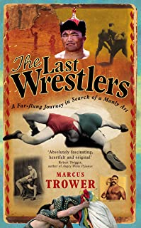 The Last Wrestlers: A Far Flung Journey In Search of a Manly Art