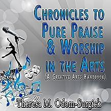 Chronicles to Pure Praise & Worship in the Arts: A Creative Arts Handbook