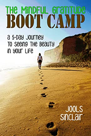The Mindful Gratitude Boot Camp: A 5-Day Journey to Seeing the Beauty in Your Life (English Edition)
