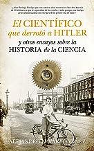El Científico Que Derrotó A Hitler Y Otros Ensayos Sobre La Historia De La Ciencia (Divulgación científica)