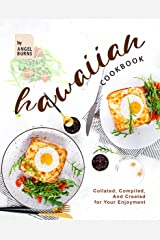 Hawaiian Cookbook: Collated, Compiled, And Created for Your Enjoyment Kindle Edition