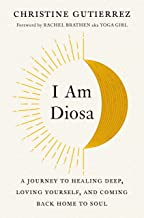 I Am Diosa: A Journey to Healing Deep, Loving Yourself, and Coming Back Home to Soul PDF