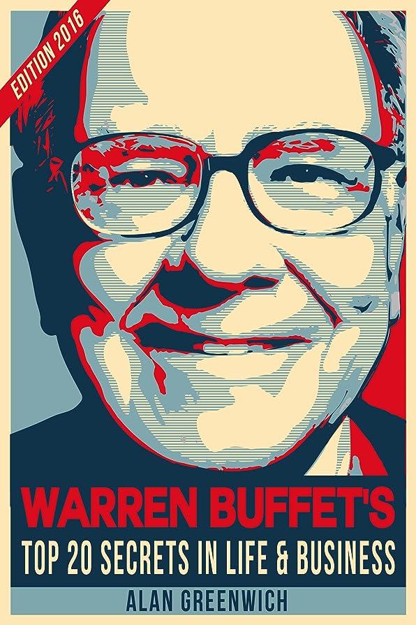 試す恵み貢献Warren Buffet : Top 20 Secrets In Life And Business: Edition 2016, Short Read, Straight To The Point, No-Fluff (English Edition)