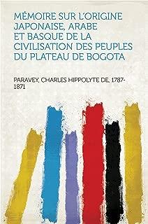 Mémoire sur l'origine Japonaise, Arabe et Basque de la civilisation des peuples du plateau de Bogota (French Edition)