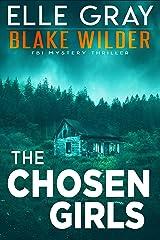 The Chosen Girls (Blake Wilder FBI Mystery Thriller Book 4) Kindle Edition