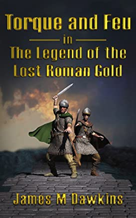 Torque and Feu in The Legend of the Lost Roman Gold (English Edition)