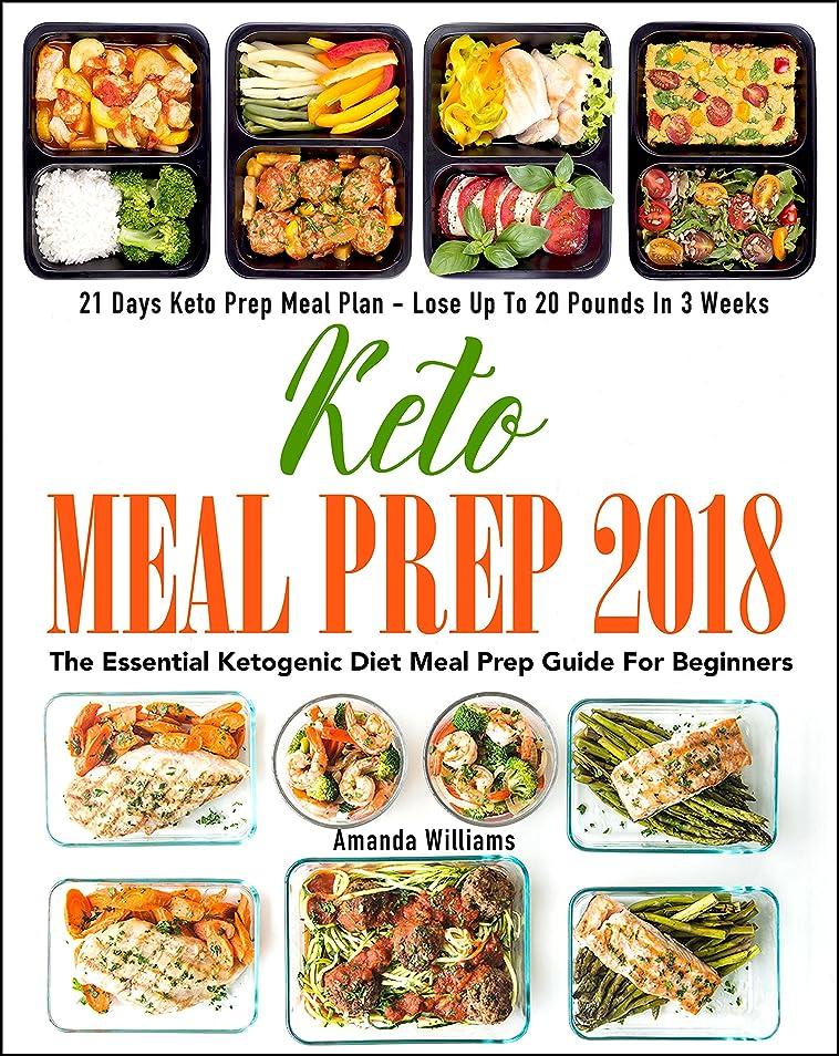 効果的重要サバントKeto Meal Prep 2018: The Essential Ketogenic Diet Meal Prep Guide For Beginners - 21 Days Keto Meal Prep Meal Plan - Lose Up to 20 Pounds in 3 Weeks (English Edition)
