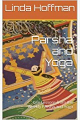 Parsha and Yoga: Life Lessons from the Weekly Parsha and Yoga Kindle Edition