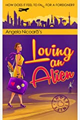 Loving an Alien: How does it feel to fall for a foreigner? Kindle Edition