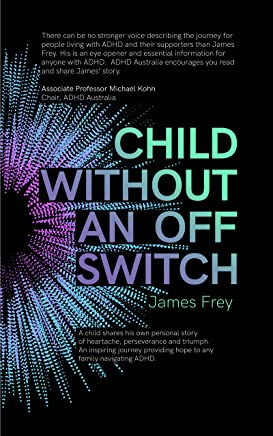 Child Without an Off Switch: A child shares his own personal story of heartache, perseverance and triumph. An inspiring journey providing hope to any family navigating ADHD. (English Edition)