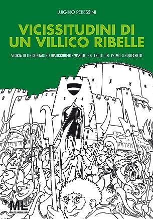 Vicissitudini di un villico ribelle: Storia di un contadino disobbediente nel Friuli del Cinquecento (Segni dautore Vol. 1)