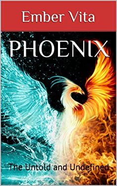 Phoenix: The Untold and Undefined