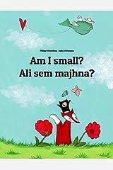 Am I small? Ali sem majhna?: Children's Picture Book English-Slovenian (Bilingual Edition) (World Children's Book) Kindle Edition