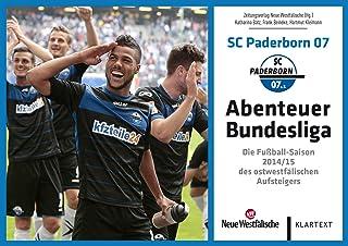 SC Paderborn 07 - Abenteuer Bundesliga: Die Fußball-Saison 2014/15 des ostwestfälischen Abenteuer Bundesliga Aufsteigers (German Edition)