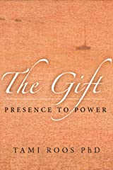 The Gift: Presence to Power Kindle Edition