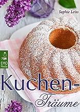 Kuchen-Träume - So schmeckt das süße Glück. Backen leicht gemacht: Die besten Rezepte für Kuchen, Torten, Gebäck, Muffins und andere Leckereien (Edition Backrezepte) (German Edition)
