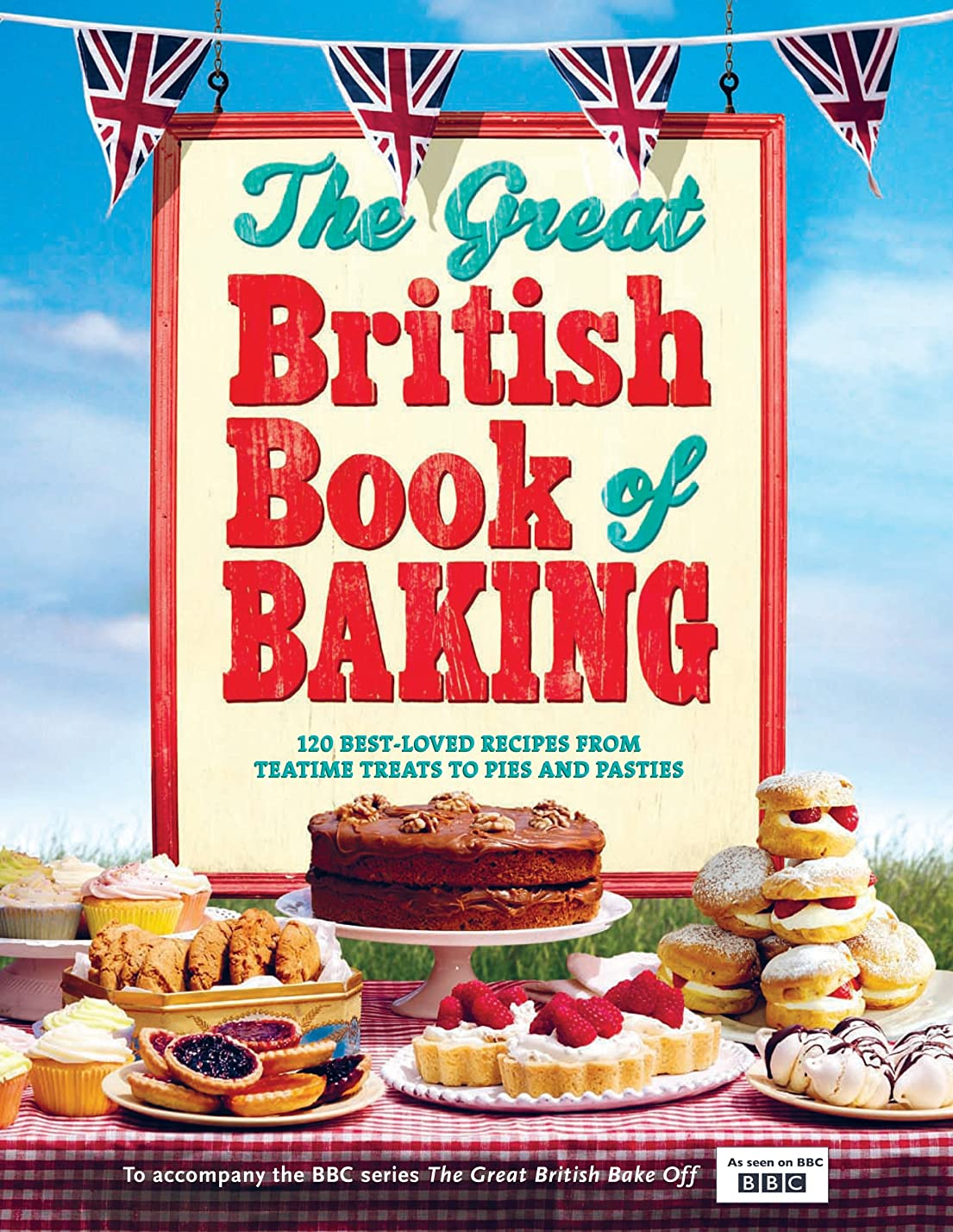 トランペット漂流風刺The Great British Book of Baking: 120 best-loved recipes from teatime treats to pies and pasties. To accompany BBC2's The Great British Bake-off (English Edition)