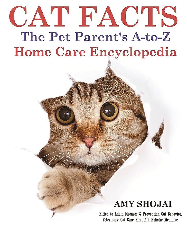 メンバーレベルステープルCat Facts: The A-to-Z Pet Parent's Home Care Encyclopedia: Kitten to Adult, Diseases & Prevention, Cat Behavior, Veterinary Care, First Aid, Holistic Medicine (English Edition)