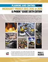 Planning and Control Using Microsoft Project 2013, 2016 or 2019 & PMBOK Guide Sixth Edition