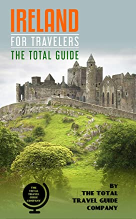 IRELAND FOR TRAVELERS. The total guide: The comprehensive traveling guide for all your traveling needs. By THE TOTAL TRAVEL GUIDE COMPANY (English Edition)