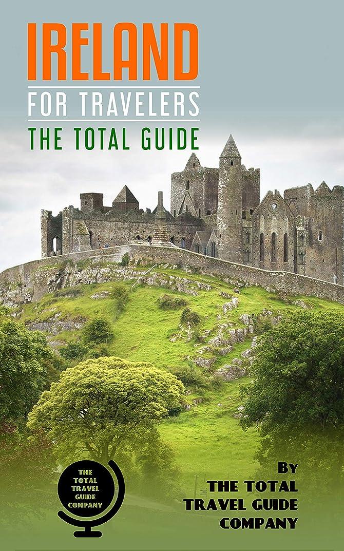 インスタント不倫悪党IRELAND FOR TRAVELERS. The total guide: The comprehensive traveling guide for all your traveling needs. By THE TOTAL TRAVEL GUIDE COMPANY (English Edition)