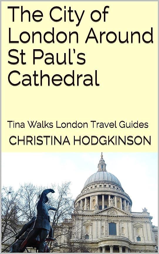 ポスト印象派のホスト駅The City of London Around St Paul's Cathedral: Tina Walks London Travel Guides (English Edition)