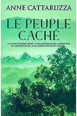 LE PEUPLE CACHÉ: Un scientifique athée, une missionnaire improvisée, un peuple caché, une course pour les sauver ... Format Kindle