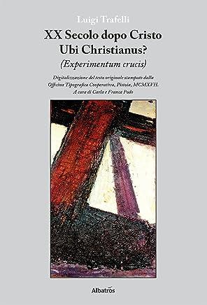 XX Secolo dopo Cristo Ubi Christianus?: Digitalizzazione del testo originale stampato dalla  Officina Tipografica Cooperativa, Pistoia, MCMXVII