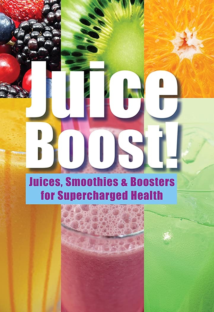 Juice Boost!: Juices, Smoothies and Boosters for Supercharged Health (English Edition)