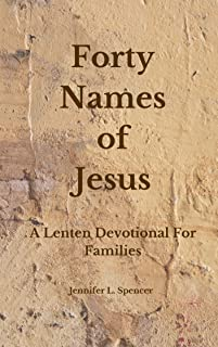 Forty Names of Jesus: A Lenten Devotional for Families