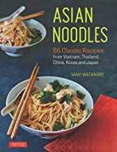 Asian Noodles: 86 Classic Recipes from Vietnam, Thailand,