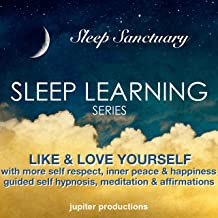 Like & Love Yourself: With More Self Respect, Inner Peace & Happiness: Guided Self Hypnosis, Meditation & Affirmations