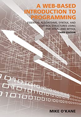 A Web-Based Introduction to Programming: Essential Algorithms, Syntax, and Control Structures Using PHP, HTML, and MySQL, Third Edition