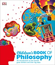 Children's Book of Philosophy: An Introduction to the World's Great Thinkers and Their Big Ideas
