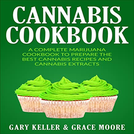 Cannabis Cookbook: A Complete Marijuana Cookbook to Prepare the Best Cannabis Recipes and Cannabis Extracts