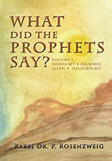 What Did The Prophets Say? Volume 2: Shmuel Bet, Melachim Aleph, Melachim Bet