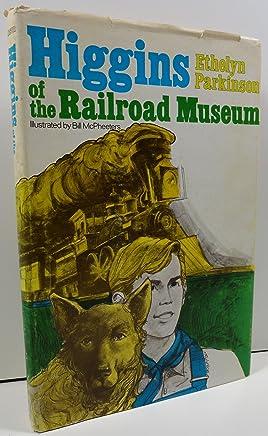 HIGGINS OF THE RAILROAD MUSEUM