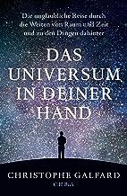 Das Universum in deiner Hand: Die unglaubliche Reise durch die Weiten von Raum und Zeit und zu den Dingen dahinter (German Edition)